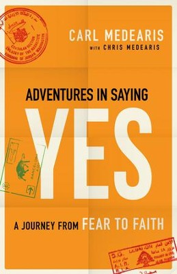 Adventures in Saying Yes: A Journey from Fear to Faith - eBook  -     By: Carl Medearis