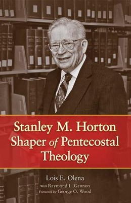 Stanley M. Horton: Shaper of Pentecostal Theology - eBook  -     By: Raymond L. Gannon, Lois E. Olena, George O. Wood