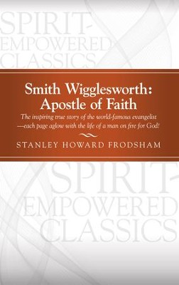 Smith Wigglesworth: Apostle of Faith - eBook  -     By: Stanley Howard Frodsham
