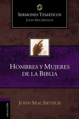 Sermones Temáticos: Hombres y Mujeres de la Biblia  (Thematic Sermons: Men and Women of the Bible)  -     By: John F. MacArthur