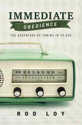 Immediate Obedience: The Adventure of Tuning in to God - eBook  -     By: Rod Loy