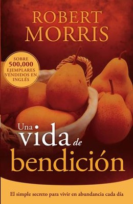 Una vida de bendicion: El simple secreto para vivir en abundancia cada dia - eBook  -     By: Robert Morris