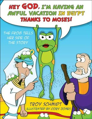 Hey God, I'm Having an Awful Vacation in Egypt Thanks to Moses!: The Frog Tells Her Side of the Story  -     By: Troy Schmidt