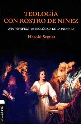 Teogia con Rostro de Ninez, Theology With Face Of Childhood  -     By: Harold Segura