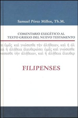 Comentario Exegetico al Text Griego del NT: Filipenses/ Exegetical Commentary To The Greek Text Of The New Testament: Philippians  -     By: Samuel Perez Millos
