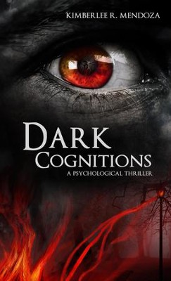 Dark Cognitions - eBook  -     By: Kimberlee R. Mendoza