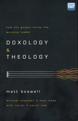 Doxology & Theology: How the Gospel Forms the Worship Leader  -     By: Matt Boswell