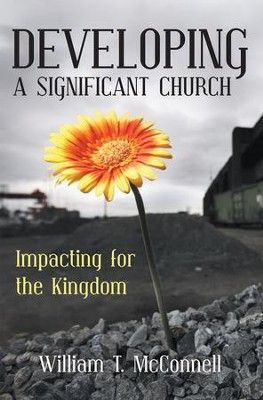 Developing a Significant Church: Impacting for the Kingdom - eBook  -     By: William McConnell