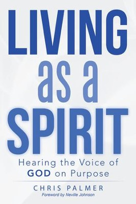 Living as a Spirit: Hearing the Voice of God on Purpose - eBook  -     By: Chris Palmer