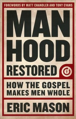 Manhood Restored: How the Gospel Makes Men Whole  -     By: Eric Mason