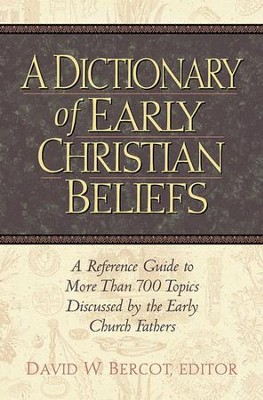Dictionary of Early Christian Beliefs - eBook  -     Edited By: David W. Bercot     By: David W. Bercot, ed.