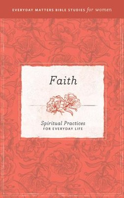 Faith: Spiritual Practices for Everyday Life   -