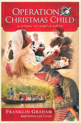 Operation Christmas Child: A Story of Simple Gifts  -     By: Franklin Graham, Donna Lee Toney