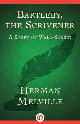 Bartleby, the Scrivener: A Story of Wall-Street - eBook  -     By: Herman Melville