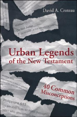 Urban Legends of the New Testament: 40 Common Misconceptions  -     By: David Croteau