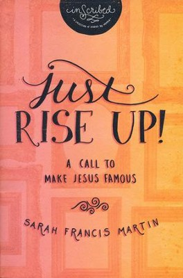 Just Rise Up!: A Call To Make Jesus Famous  -     By: Sarah Francis Martin