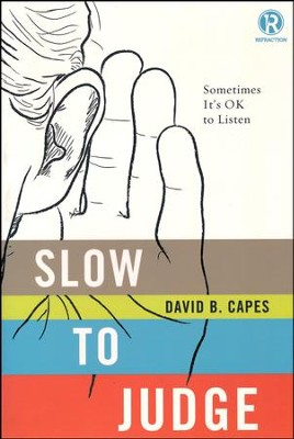 Slow to Judge: Sometimes It's OK to Listen  -     By: David B. Capes