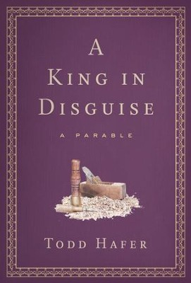 A King In Disguise: A Parable - eBook  -     By: Todd Hafer