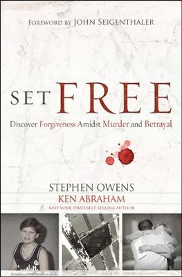 Set Free: Discover Forgiveness Amidst Murder and Betrayal  -     By: Stephen Owens, Ken Abraham