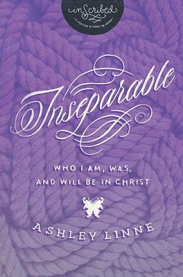 Inseparable: Who I Am, Was, & Will Be in Christ  -     By: Ashley Linne