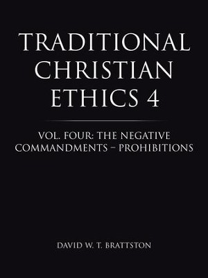 Traditional Christian Ethics 4: Vol. Four: The Negative Commandments Prohibitions - eBook  -     By: David Brattston