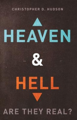Heaven and Hell: Are They Real?  -     By: Christopher Hudson