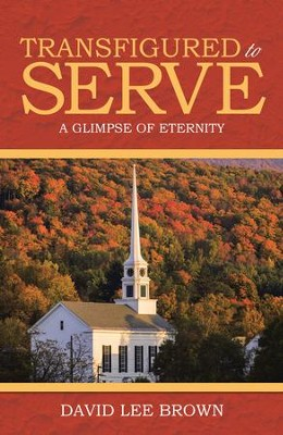 Transfigured to Serve: A Glimpse of Eternity - eBook  -     By: David Brown