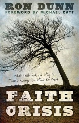 Faith Crisis: What Faith Isn't and Why It Doesn't Always Do What You Want  -     By: Ron Dunn