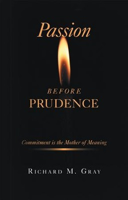 Passion before Prudence: Commitment is the Mother of Meaning - eBook  -     By: Richard Gray