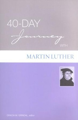 40-Day Journey with Martin Luther  -     Edited By: Gracia Grindal     By: Martin Luther