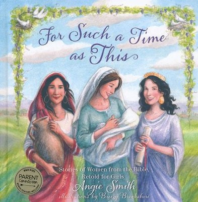 For Such a Time As This: Stories of Women from the Bible,  Retold for Girls  -     By: Angie Smith, Breezy Brookshire