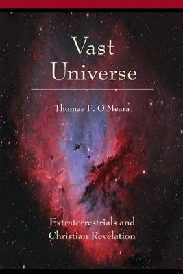 Vast Universe: Extraterrestials and Christian Revelation  -     By: Thomas F. O'Meara