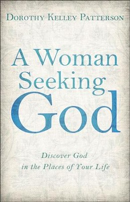 A Woman Seeking God: Discover God in the Places of Your Life  -     By: Dorothy Kelley Patterson