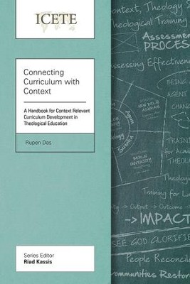 Connecting Curriculum with Context: A Handbook for Context Relevant Curriculum Development in Theological Education  -     By: Rupen Das