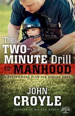 The Two-Minute Drill to Manhood: A Proven Game Plan for Raising Sons  -     By: John Croyle