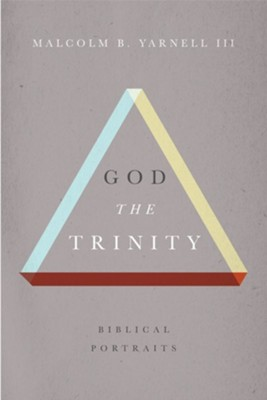 God the Trinity: Biblical Portraits  -     By: Malcolm B. Yarnell III
