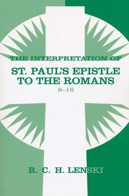 Interpretation of St. Paul's Epistle to the Romans 8-16, Vol 2  -     By: R.C.H. Lenski