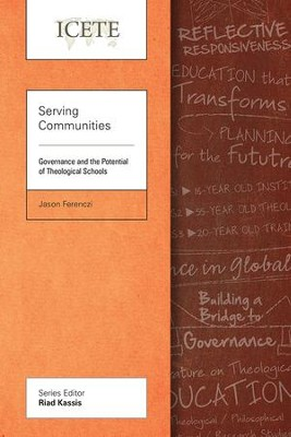 Serving Communities: Governance and the Potential of Theologicalschools  -     By: Jason Ferenczi