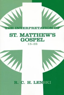 Interpretation of St. Matthew's Gospel, Chapters 15-28, Vol. 2  -     By: R.C.H. Lenski