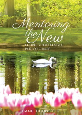Mentoring The New: Letting your lifestyle mentor others - eBook  -     By: Diane Burnette