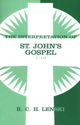 Interpretation of St. John's Gospel, Chapters 1-10, Vol 1  -     By: R.C.H. Lenski