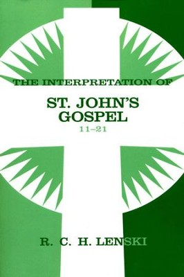 Interpretation of St. John's Gospel, Chapters 11-21, Vol 2  -     By: R.C.H. Lenski