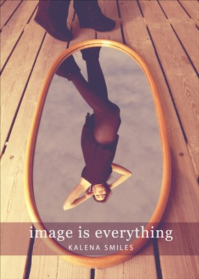 Image Is Everything - eBook  -     By: Kalena Smiles