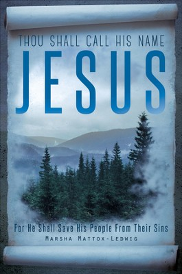Thou Shall Call His Name Jesus: For He Shall Save His People From Their Sins - eBook  -     By: Marsha Mattox-Ledwig