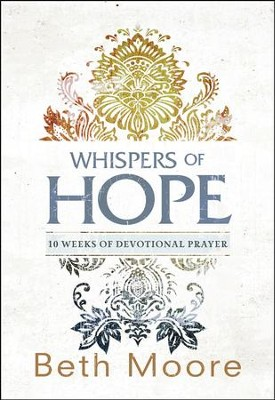 Whispers of Hope: 10 Weeks of Devotional Prayer  -     By: Beth Moore