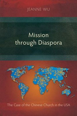 Mission Through Diaspora: The Case of the Chinese Church in the USA  -     By: Jeanne Wu