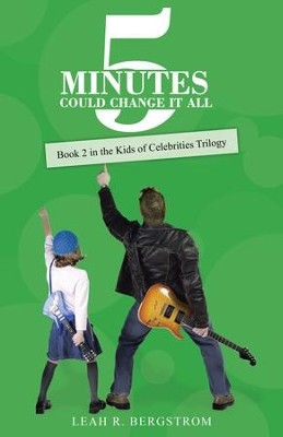 5 Minutes Could Change It All: Book 2 in the Kids of Celebrities Trilogy - eBook  -     By: Leah Bergstrom