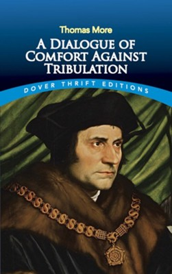 A Dialogue of Comfort Against Tribulation  -     By: Thomas More