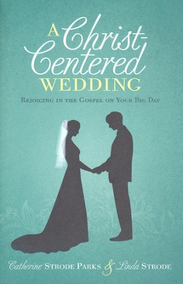 A Christ-Centered Wedding: Rejoicing in the Gospel on Your Big Day  -     By: Catherine Strode Parks, Linda Strode