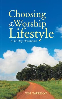 Choosing a Worship Lifestyle: A 30 Day Devotional - eBook  -     By: Tim Garrison
